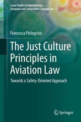 The Just Culture Principles in Aviation Law: Towards a Safety-Oriented Approach by Francesca Pellegrino