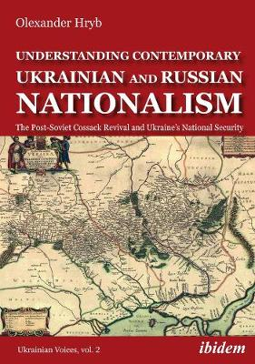 Understanding Contemporary Ukrainian and Russian - The Post-Soviet Cossack Revival and Ukraine's National Security by Olexander Hryb