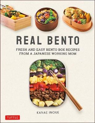 Real Bento: Fresh and Easy Lunchbox Recipes from a Japanese Working Mom by K. Inoue