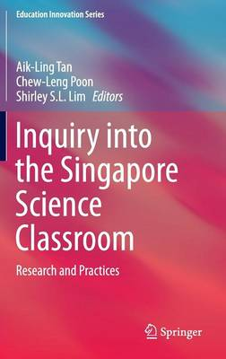 Inquiry into the Singapore Science Classroom by Aik Ling Tan