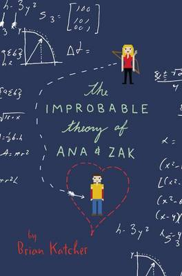 Improbable Theory of Ana and Zak by Brian Katcher