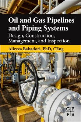 Oil and Gas Pipelines and Piping Systems by Alireza Bahadori
