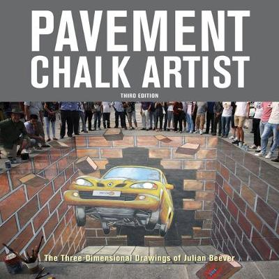 Pavement Chalk Artist: The Three-Dimensional Drawings of Julian Beever: 2018 book