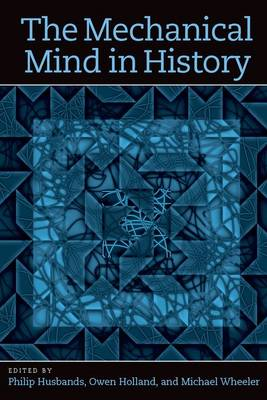 The Mechanical Mind in History by Phil Husbands