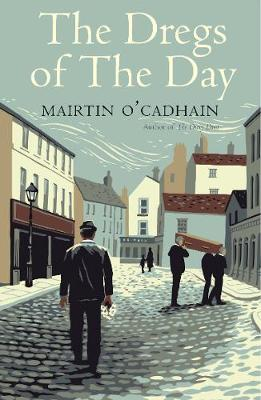 The Dregs of the Day by Mairtin O Cadhain