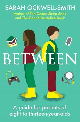 Between: A guide for parents of eight to thirteen-year-olds book