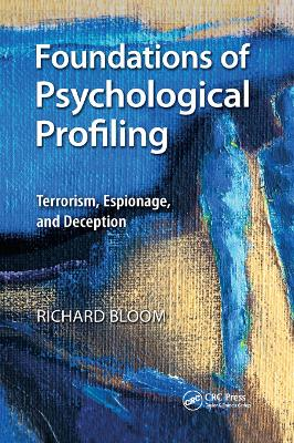 Foundations of Psychological Profiling: Terrorism, Espionage, and Deception by Richard Bloom
