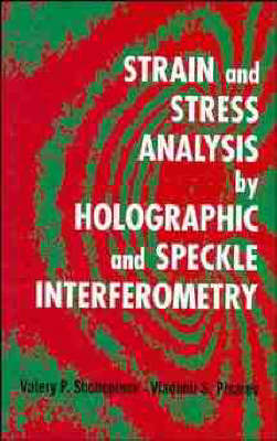 Strain and Stress Analysis by Holographic and Speckle Interferometry by V. P. Shchepinov