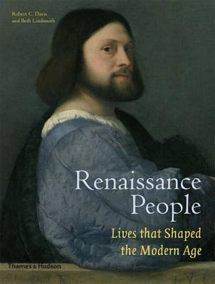 Renaissance People: Lives that Shaped the Modern Age by Robert C Davis
