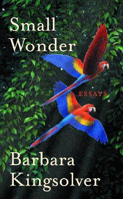 Small Wonder by Barbara Kingsolver