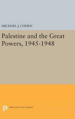 Palestine and the Great Powers, 1945-1948 by Michael J. Cohen
