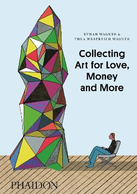 Collecting Art for Love, Money and More by Ethan Wagner