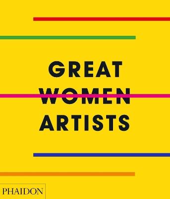Great Women Artists by Phaidon Editors