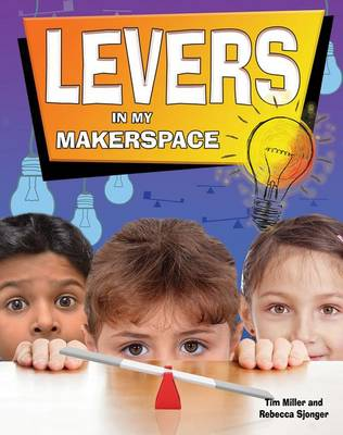 Levers in My Makerspace - Simple Machines in My Makerspace by Miller Tim