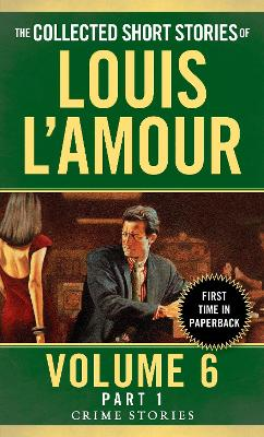 Collected Short Stories Of Louis L'amour, Volume 6, Part 1,The by Louis L'Amour