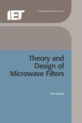 Theory and Design of Microwave Filters by Ian Hunter
