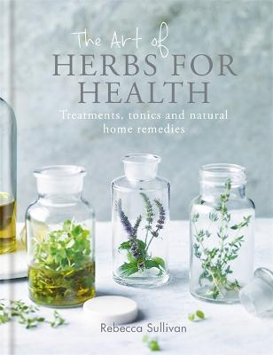 The Art of Herbs for Health by Rebecca Sullivan
