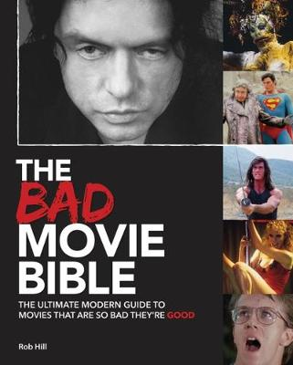 The Bad Movie Bible by Rob Hill