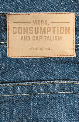 Work, Consumption and Capitalism by Lynne Pettinger