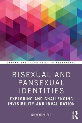 Bisexual and Pansexual Identities: Exploring and Challenging Invisibility and Invalidation by Nikki Hayfield