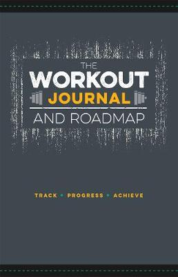 The Workout Journal and Roadmap: Track. Progress. Achieve. by Jon Moore