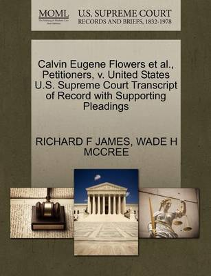 Calvin Eugene Flowers et al., Petitioners, V. United States U.S. Supreme Court Transcript of Record with Supporting Pleadings by Richard F James