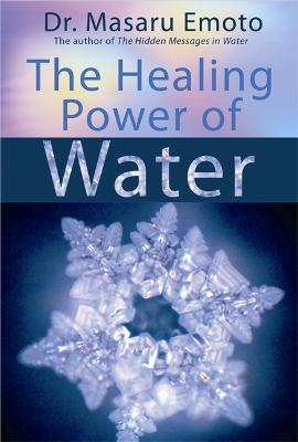 The Healing Power Of Water by Masaru Emoto