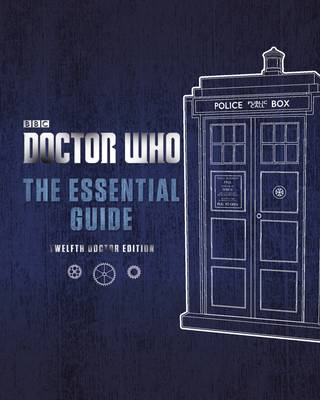Doctor Who: The Essential Guide: Twelfth Doctor Edition book