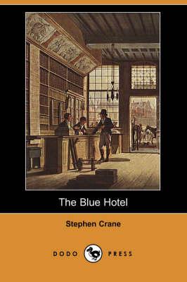 The Blue Hotel (Dodo Press) by Stephen Crane