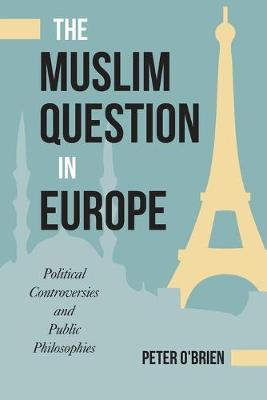 The Muslim Question in Europe by Peter O'Brien