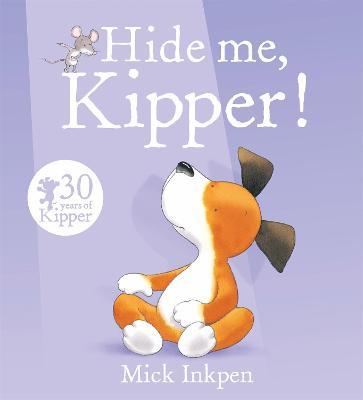 Kipper: Hide Me, Kipper by Mick Inkpen