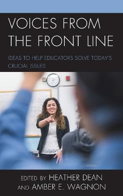 Voices from the Front Line: Ideas to Help Educators Solve Today's Crucial Issues by Heather Dean