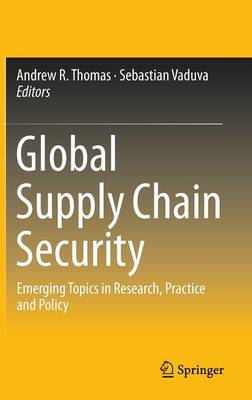 Global Supply Chain Security by Andrew R. Thomas