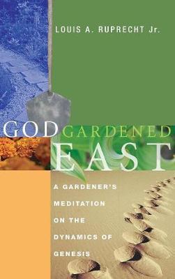 God Gardened East by Louis A Ruprecht, Jr