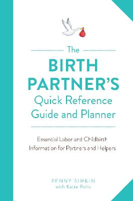 The Birth Partner's Quick Reference Guide and Planner: Essential Labor and Childbirth Information for Partners and Helpers by Penny Simkin