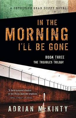 In the Morning I'll Be Gone by Adrian McKinty
