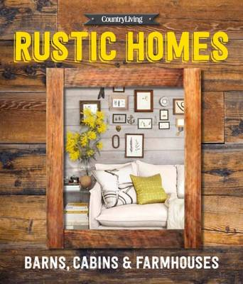 Country Living Rustic Homes by Country Living