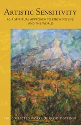 Artistic Sensitivity as a Spiritual Approach to Knowing Life and the World by Rudolf Steiner