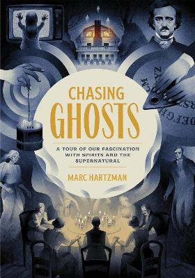 Chasing Ghosts: A Tour of Our Fascination with Spirits and the Supernatural book