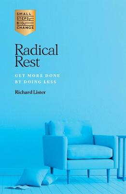 Radical Rest: Get More Done by Doing Less by Richard Lister
