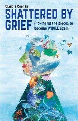 Shattered by Grief by Claudia Coenen