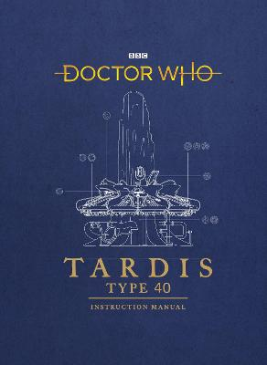Doctor Who: TARDIS Type 40 Instruction Manual by Gavin Rymill