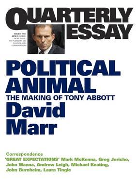 Political Animal: The Making Of Tony Abbott: Quarterly Essay47 by David Marr