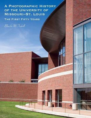 A Photographic History of the University of Missouri-St. Louis by Blanche M. Touhill