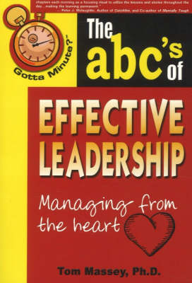 Gotta Minute? The ABC's of Effective Leadership by Tom Massey