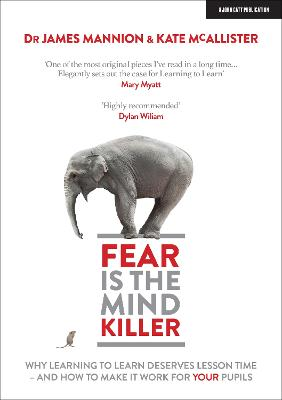 Fear Is The Mind Killer: Why Learning to Learn deserves lesson time - and how to make it work for your pupils book