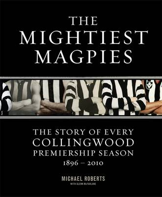 Mightiest Magpies: The Story Of Every Collingwood Premiership Season book