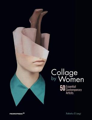 Collage by Women: 50 Essential Contemporary Artists by Rebeka Elizegi