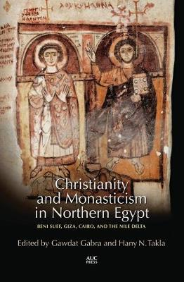 Christianity and Monasticism in Northern Egypt by Gawdat Gabra