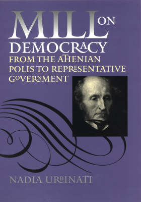 Mill on Democracy by Nadia Urbinati